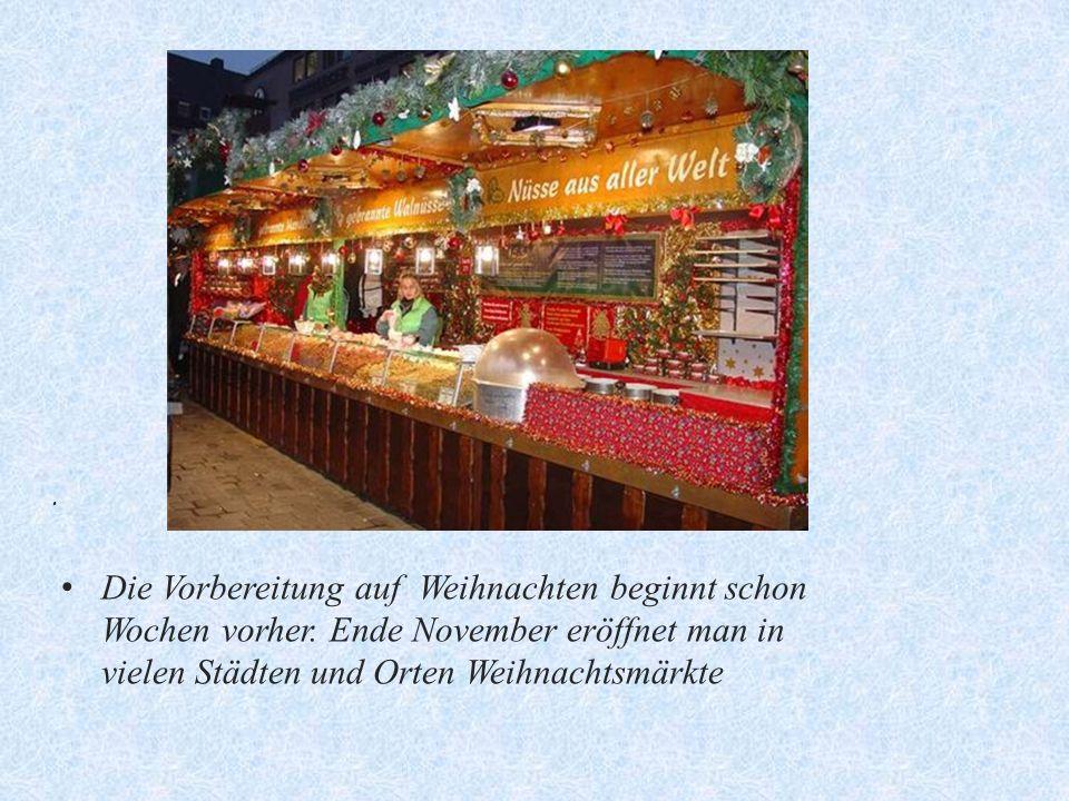 . Die Vorbereitung auf Weihnachten beginnt schon Wochen vorher. Ende November eröffnet man in vielen Städten und Orten Weihnachtsmärkte