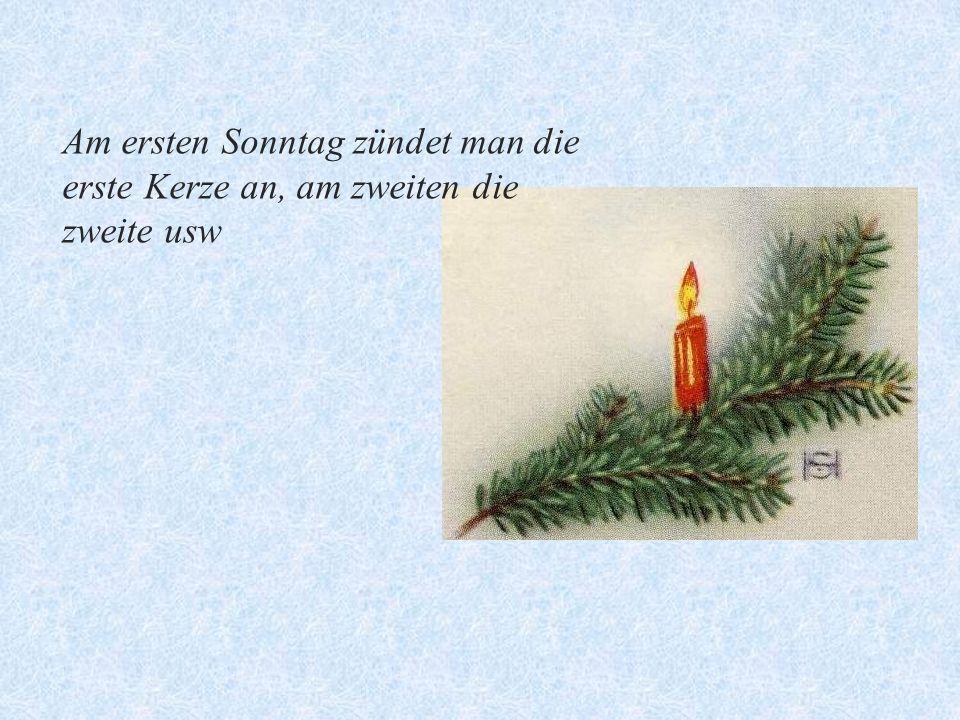 Am ersten Sonntag zündet man die erste Kerze an, am zweiten die zweite usw