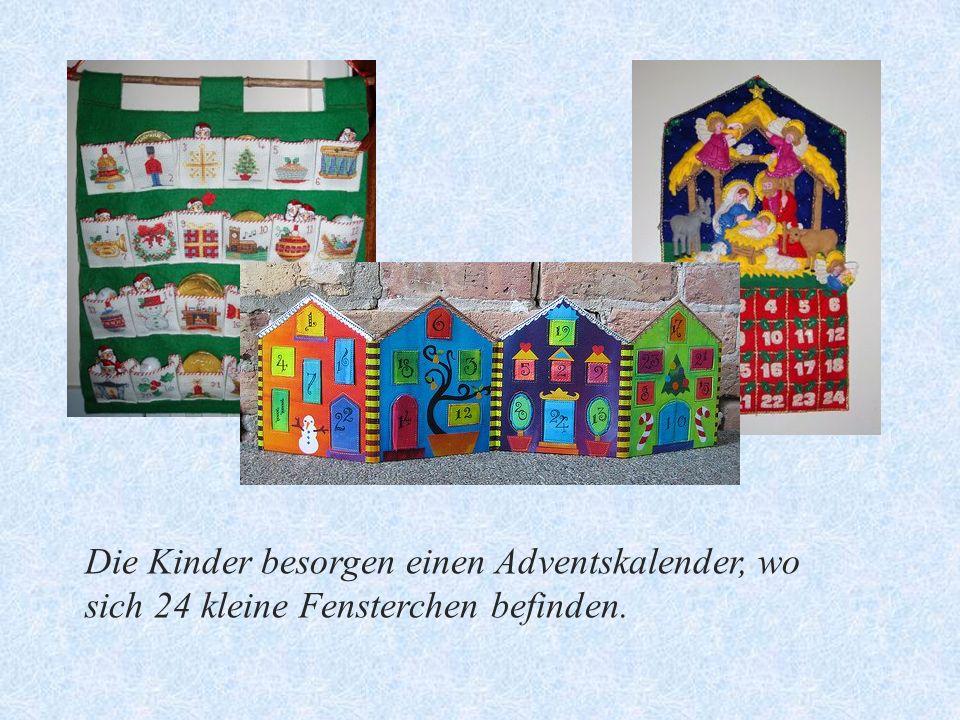 Die Kinder besorgen einen Adventskalender, wo sich 24 kleine Fensterchen befinden.