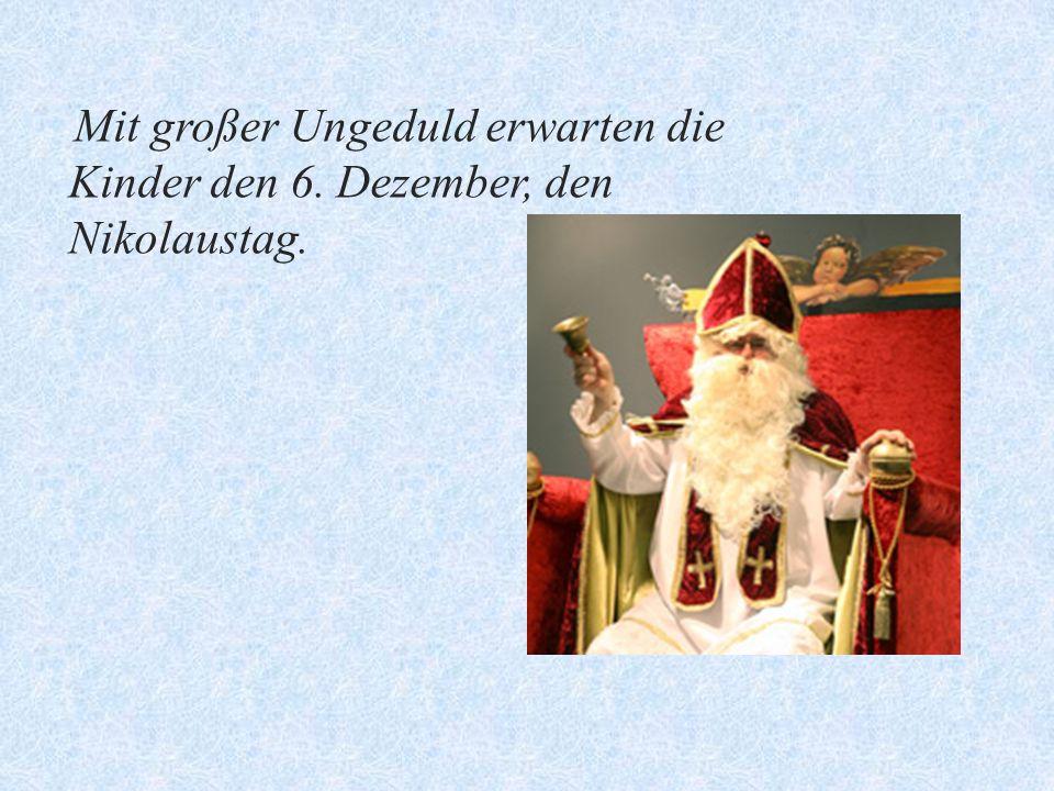 Mit großer Ungeduld erwarten die Kinder den 6. Dezember, den Nikolaustag.