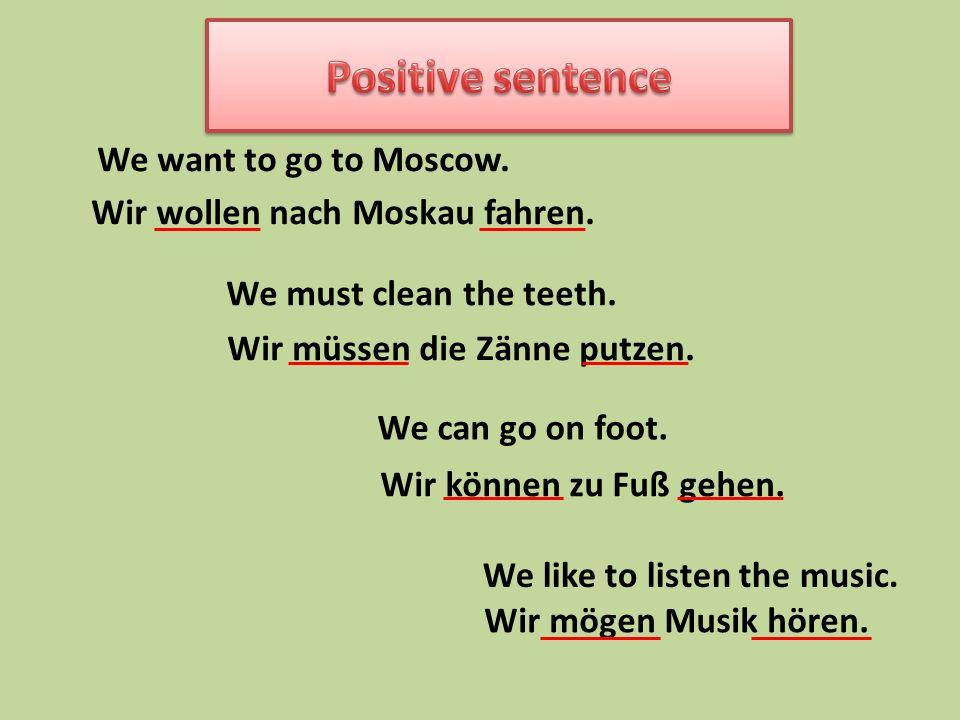 We want to go to Moscow. Wir wollen nach Moskau fahren.