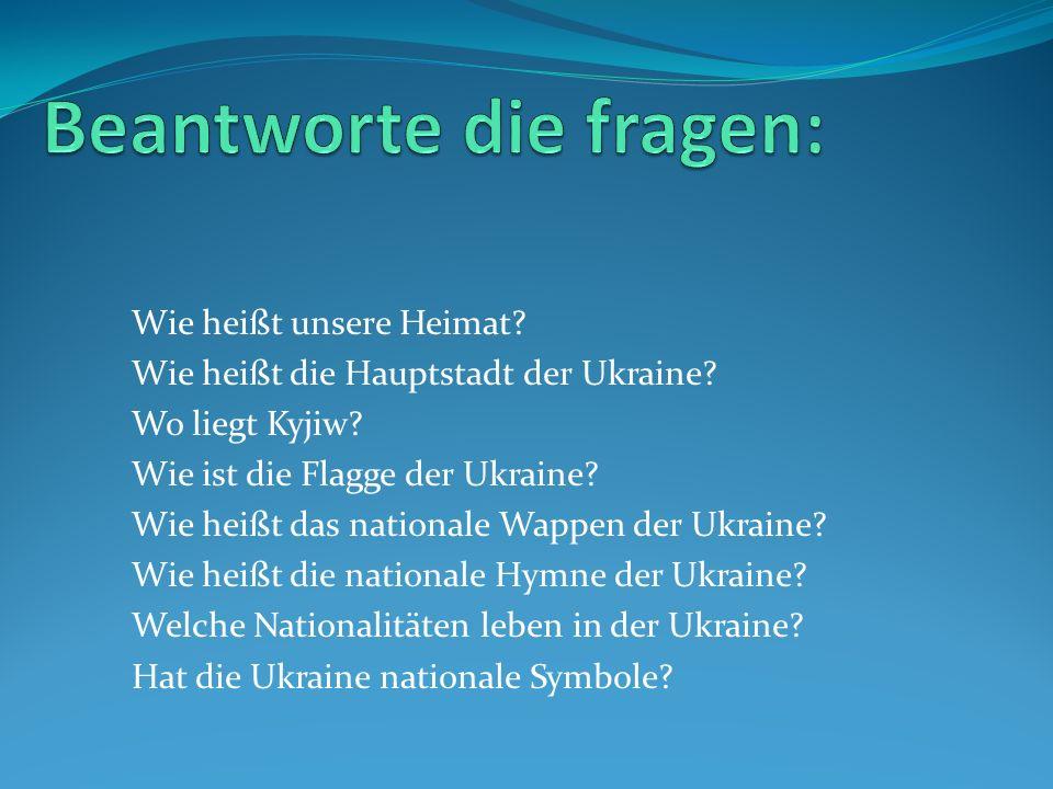 Wie heißt unsere Heimat? Wie heißt die Hauptstadt der Ukraine? Wo liegt Kyjiw? Wie ist die Flagge der Ukraine? Wie heißt das nationale Wappen der Ukra