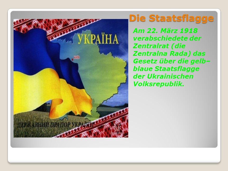 Die Staatsflagge Am 22. März 1918 verabschiedete der Zentralrat (die Zentralna Rada) das Gesetz über die gelb– blaue Staatsflagge der Ukrainischen Vol