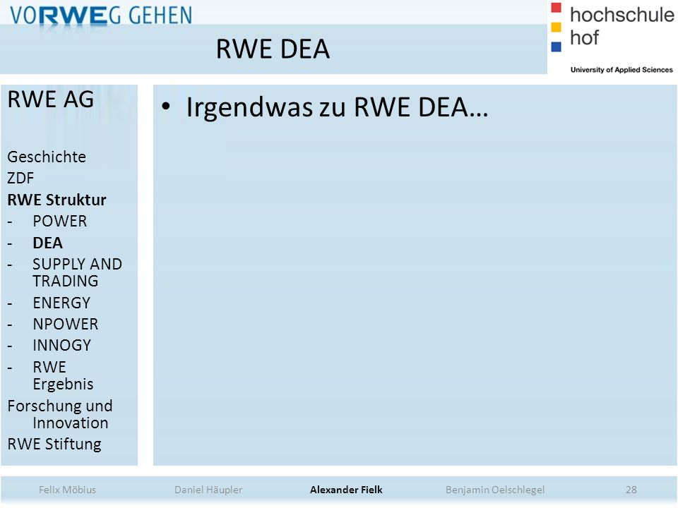 Irgendwas zu RWE DEA… 28 RWE DEA Felix Möbius Daniel Häupler Alexander Fielk Benjamin Oelschlegel RWE AG Geschichte ZDF RWE Struktur -POWER -DEA -SUPPLY AND TRADING -ENERGY -NPOWER -INNOGY -RWE Ergebnis Forschung und Innovation RWE Stiftung