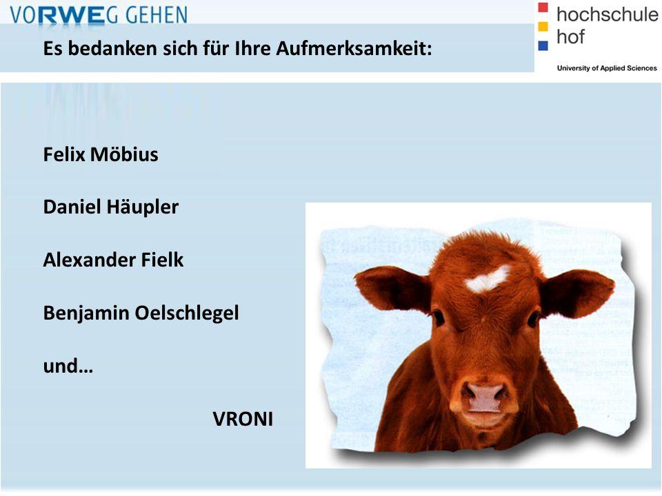 51 Es bedanken sich für Ihre Aufmerksamkeit: Felix Möbius Daniel Häupler Alexander Fielk Benjamin Oelschlegel und… VRONI