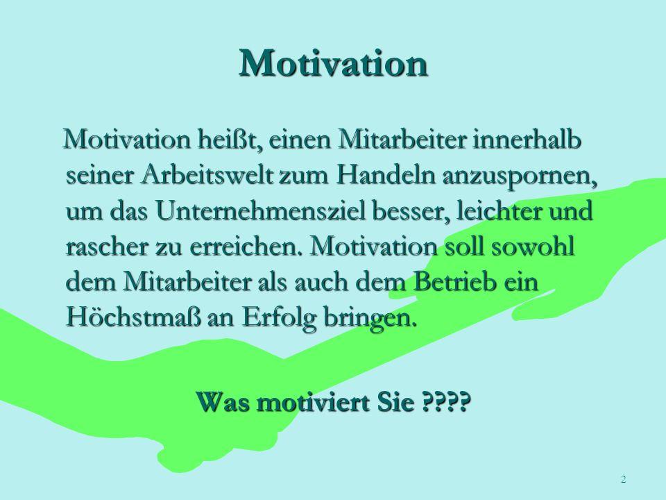 2 Motivation Motivation heißt, einen Mitarbeiter innerhalb seiner Arbeitswelt zum Handeln anzuspornen, um das Unternehmensziel besser, leichter und ra
