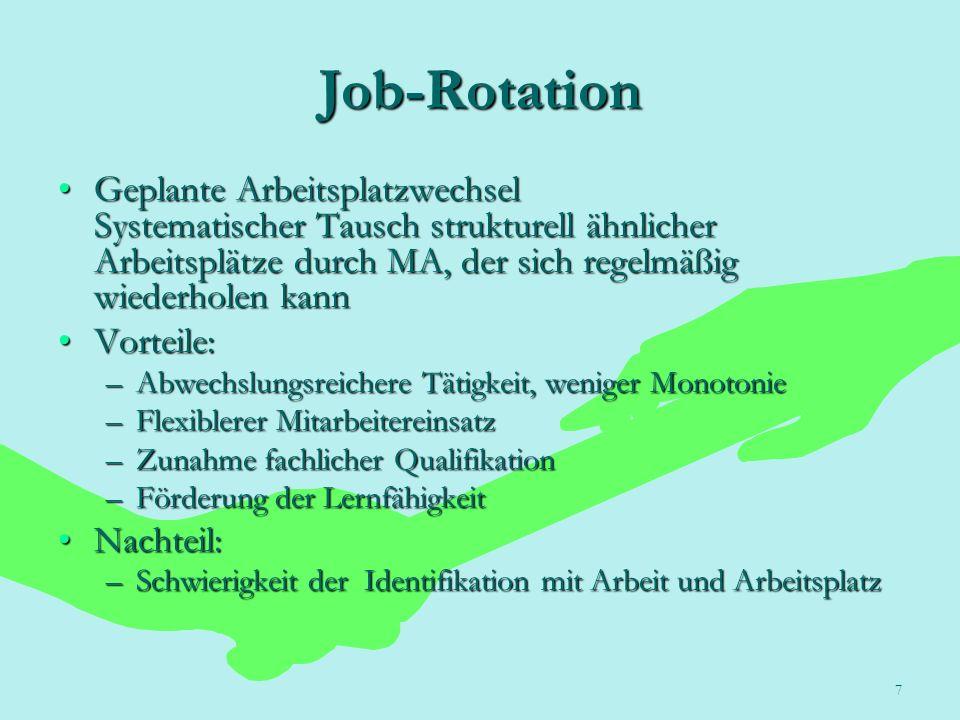 7 Job-Rotation Geplante Arbeitsplatzwechsel Systematischer Tausch strukturell ähnlicher Arbeitsplätze durch MA, der sich regelmäßig wiederholen kannGe