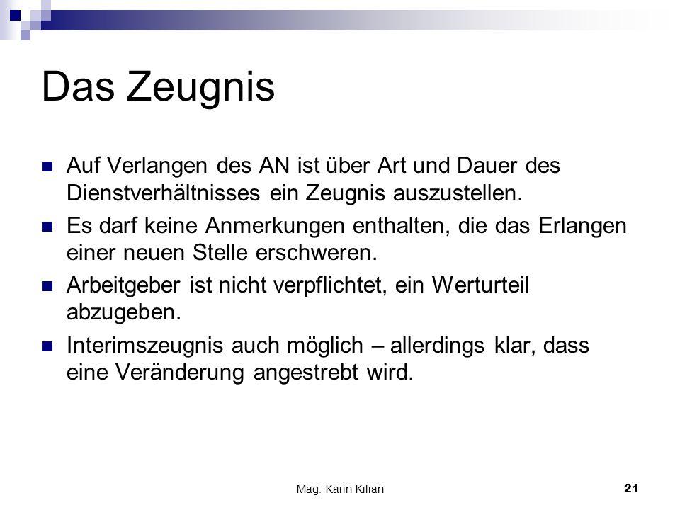 Mag. Karin Kilian21 Das Zeugnis Auf Verlangen des AN ist über Art und Dauer des Dienstverhältnisses ein Zeugnis auszustellen. Es darf keine Anmerkunge