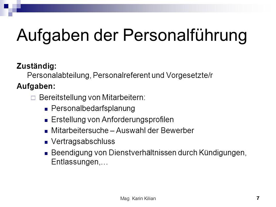 Mag. Karin Kilian7 Aufgaben der Personalführung Zuständig: Personalabteilung, Personalreferent und Vorgesetzte/r Aufgaben: Bereitstellung von Mitarbei
