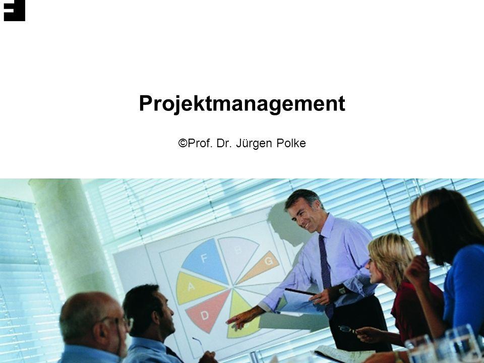Prof. Dr. Jürgen Polke | Fachhochschule Vorarlberg1 Projektmanagement ©Prof. Dr. Jürgen Polke