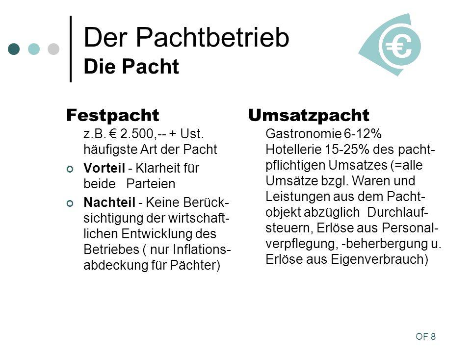 OF 8 Der Pachtbetrieb Die Pacht Festpacht z.B. 2.500,-- + Ust. häufigste Art der Pacht Vorteil - Klarheit für beide Parteien Nachteil - Keine Berück-
