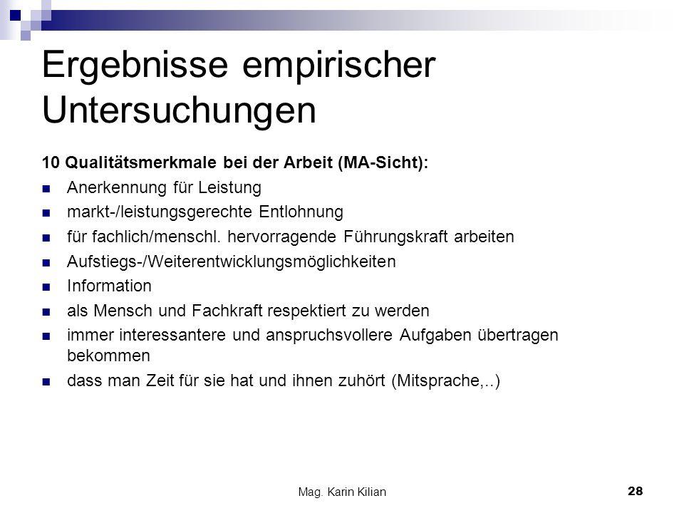 Mag. Karin Kilian28 Ergebnisse empirischer Untersuchungen 10 Qualitätsmerkmale bei der Arbeit (MA-Sicht): Anerkennung für Leistung markt-/leistungsger