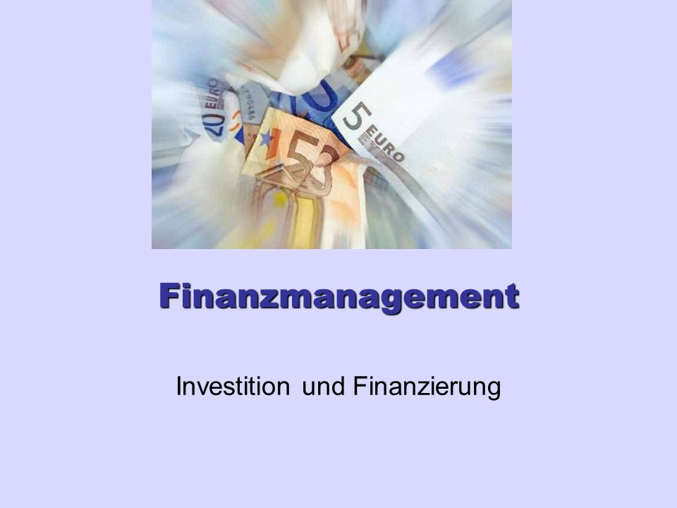 Finanzmanagement Investition und Finanzierung