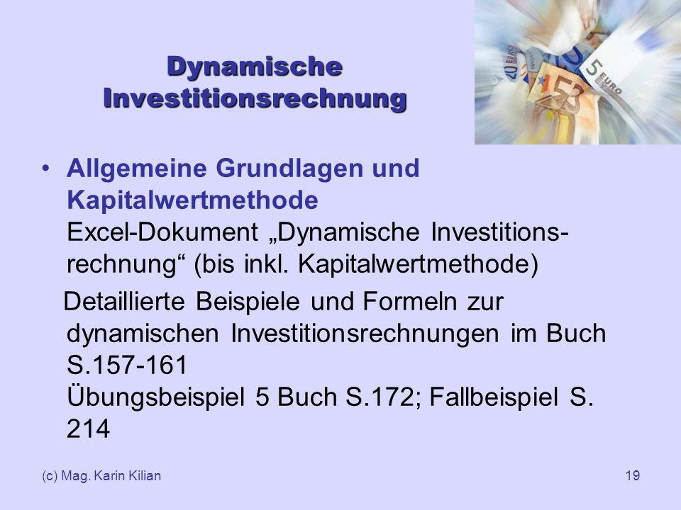 (c) Mag. Karin Kilian19 Dynamische Investitionsrechnung Allgemeine Grundlagen und Kapitalwertmethode Excel-Dokument Dynamische Investitions- rechnung