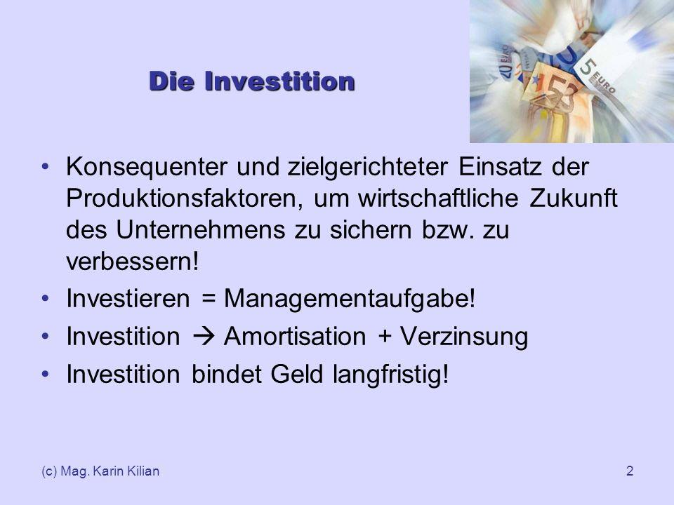 (c) Mag. Karin Kilian2 Die Investition Konsequenter und zielgerichteter Einsatz der Produktionsfaktoren, um wirtschaftliche Zukunft des Unternehmens z