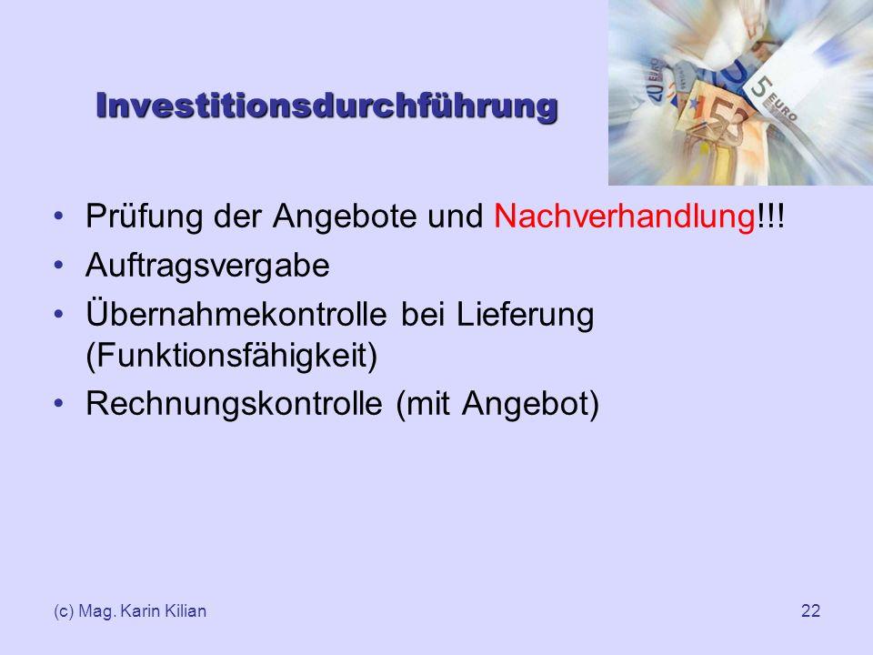(c) Mag. Karin Kilian22 Investitionsdurchführung Prüfung der Angebote und Nachverhandlung!!! Auftragsvergabe Übernahmekontrolle bei Lieferung (Funktio