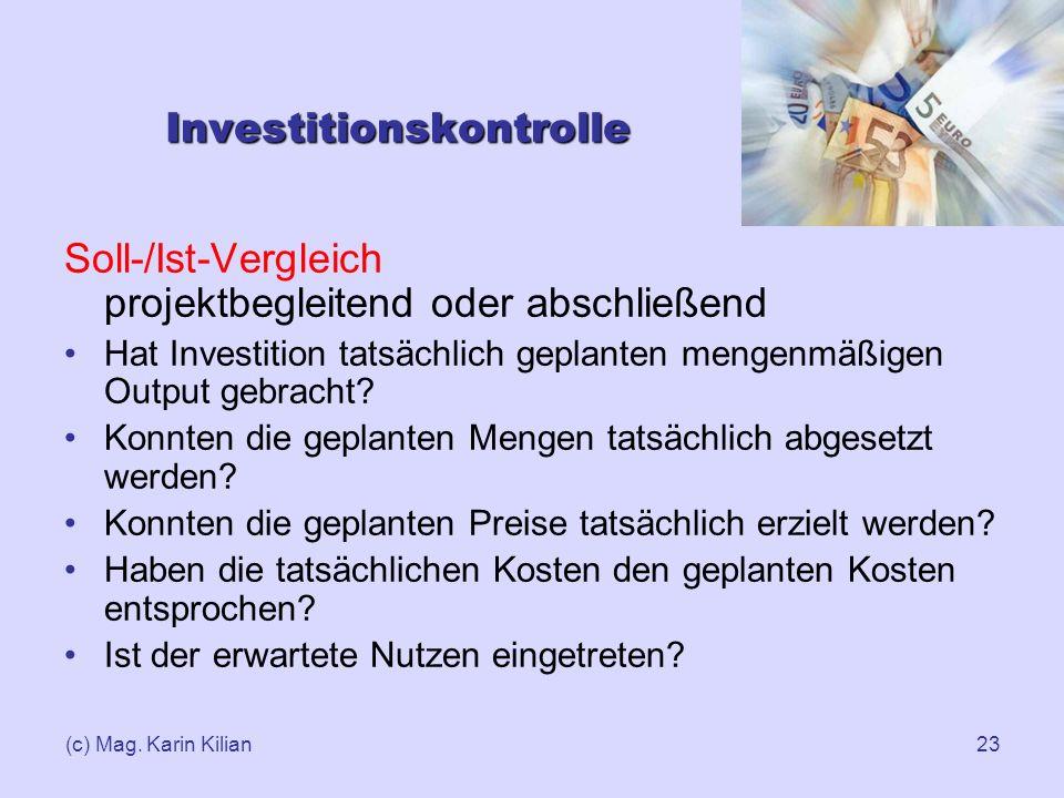 (c) Mag. Karin Kilian23 Investitionskontrolle Soll-/Ist-Vergleich projektbegleitend oder abschließend Hat Investition tatsächlich geplanten mengenmäßi