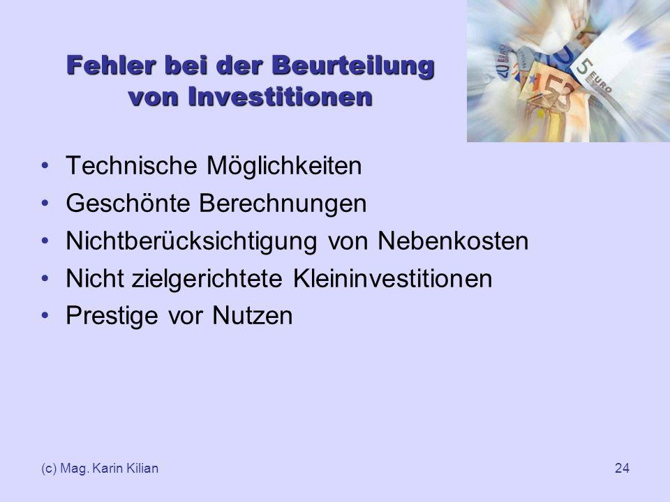 (c) Mag. Karin Kilian24 Fehler bei der Beurteilung von Investitionen Technische Möglichkeiten Geschönte Berechnungen Nichtberücksichtigung von Nebenko