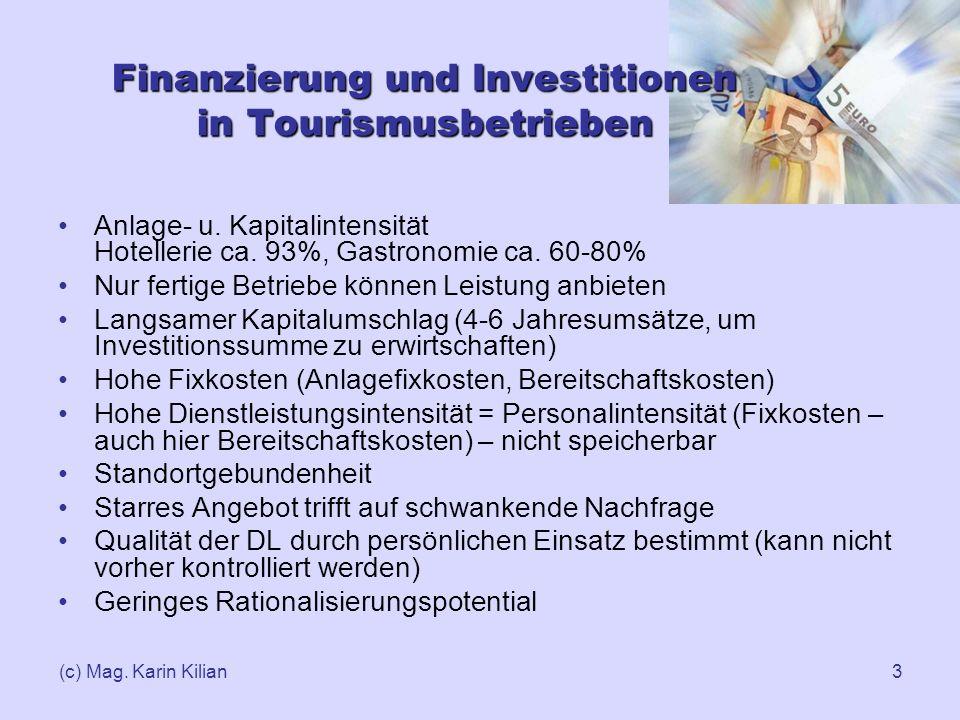 (c) Mag. Karin Kilian3 Finanzierung und Investitionen in Tourismusbetrieben Anlage- u. Kapitalintensität Hotellerie ca. 93%, Gastronomie ca. 60-80% Nu