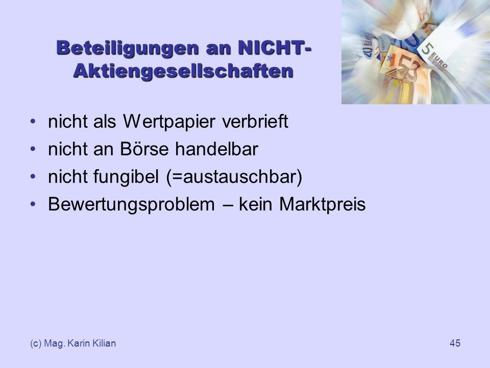 (c) Mag. Karin Kilian45 Beteiligungen an NICHT- Aktiengesellschaften nicht als Wertpapier verbrieft nicht an Börse handelbar nicht fungibel (=austausc