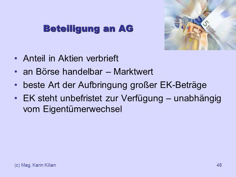 (c) Mag. Karin Kilian46 Beteiligung an AG Anteil in Aktien verbrieft an Börse handelbar – Marktwert beste Art der Aufbringung großer EK-Beträge EK ste