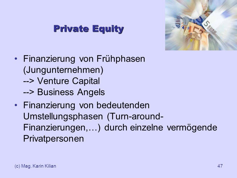(c) Mag. Karin Kilian47 Private Equity Finanzierung von Frühphasen (Jungunternehmen) --> Venture Capital --> Business Angels Finanzierung von bedeuten