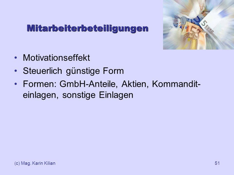 (c) Mag. Karin Kilian51 Mitarbeiterbeteiligungen Motivationseffekt Steuerlich günstige Form Formen: GmbH-Anteile, Aktien, Kommandit- einlagen, sonstig