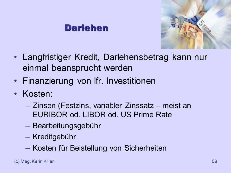 (c) Mag. Karin Kilian58 Darlehen Langfristiger Kredit, Darlehensbetrag kann nur einmal beansprucht werden Finanzierung von lfr. Investitionen Kosten: