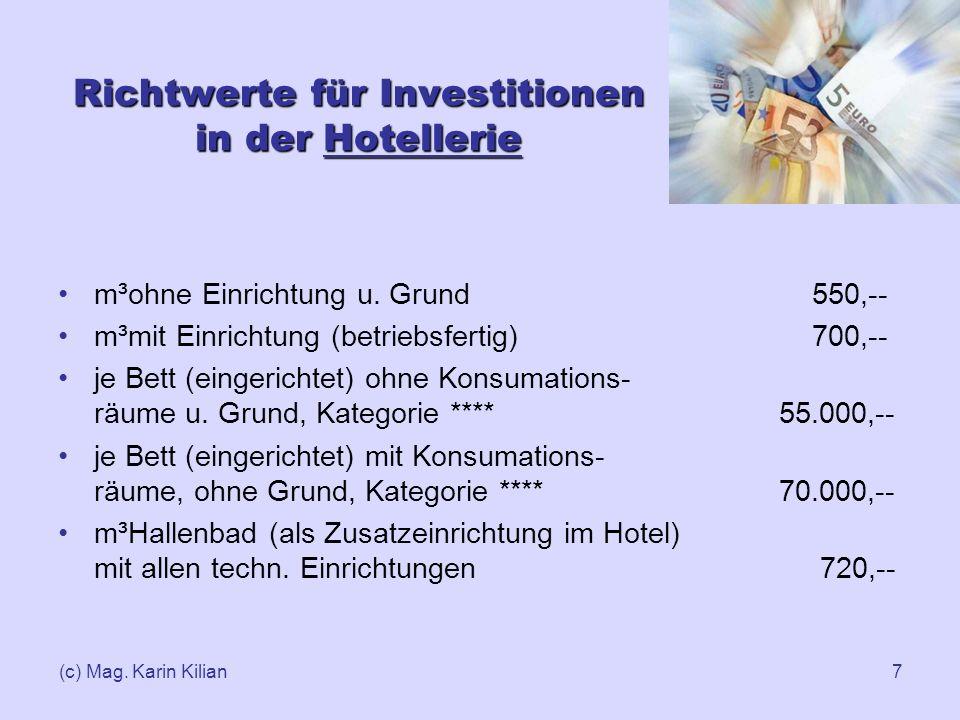 (c) Mag. Karin Kilian7 Richtwerte für Investitionen in der Hotellerie m³ohne Einrichtung u. Grund 550,-- m³mit Einrichtung (betriebsfertig) 700,-- je
