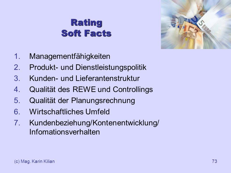 (c) Mag. Karin Kilian73 1.Managementfähigkeiten 2.Produkt- und Dienstleistungspolitik 3.Kunden- und Lieferantenstruktur 4.Qualität des REWE und Contro