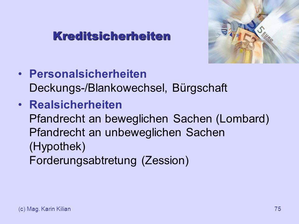 (c) Mag. Karin Kilian75 Kreditsicherheiten Personalsicherheiten Deckungs-/Blankowechsel, Bürgschaft Realsicherheiten Pfandrecht an beweglichen Sachen