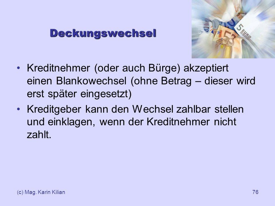 (c) Mag. Karin Kilian76 Deckungswechsel Kreditnehmer (oder auch Bürge) akzeptiert einen Blankowechsel (ohne Betrag – dieser wird erst später eingesetz