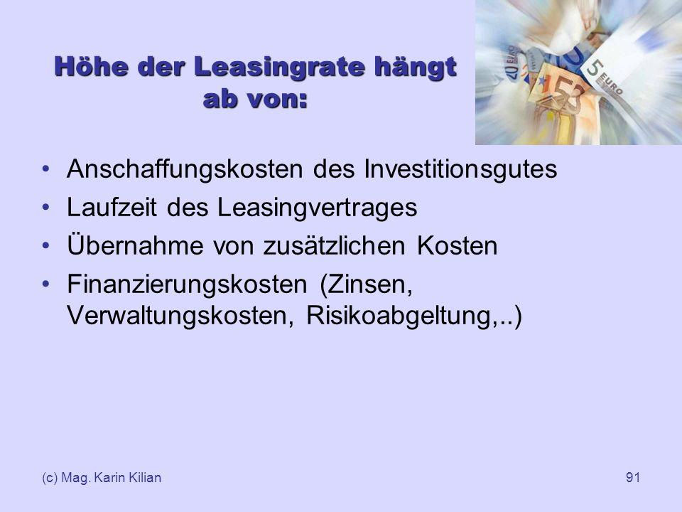 (c) Mag. Karin Kilian91 Höhe der Leasingrate hängt ab von: Anschaffungskosten des Investitionsgutes Laufzeit des Leasingvertrages Übernahme von zusätz