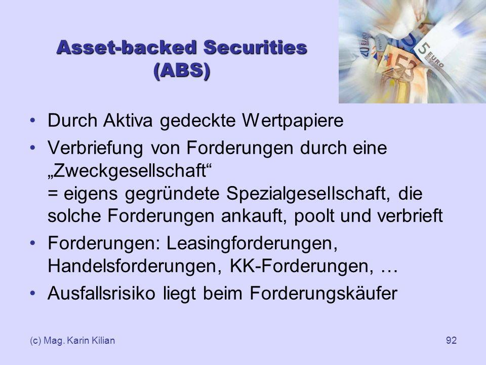 (c) Mag. Karin Kilian92 Asset-backed Securities (ABS) Durch Aktiva gedeckte Wertpapiere Verbriefung von Forderungen durch eine Zweckgesellschaft = eig