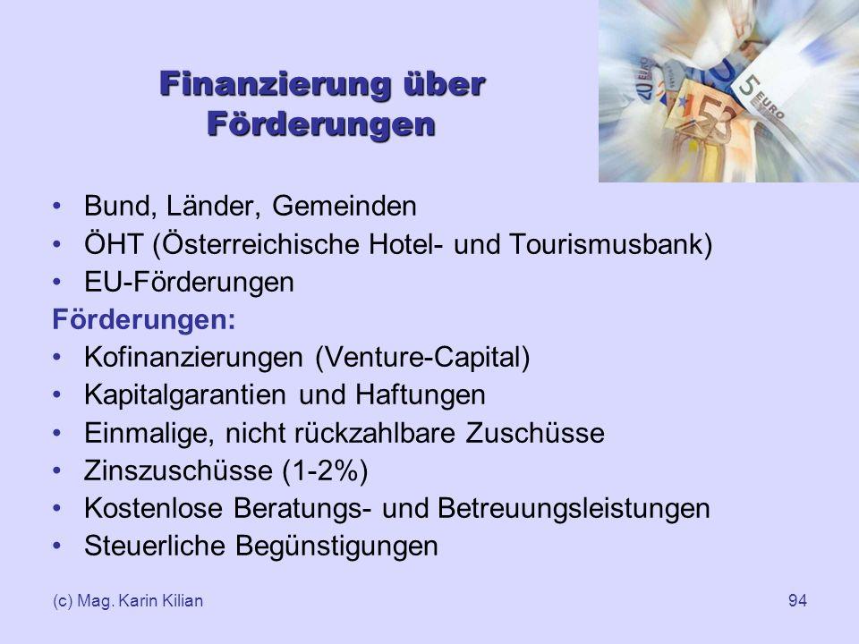 (c) Mag. Karin Kilian94 Finanzierung über Förderungen Bund, Länder, Gemeinden ÖHT (Österreichische Hotel- und Tourismusbank) EU-Förderungen Förderunge