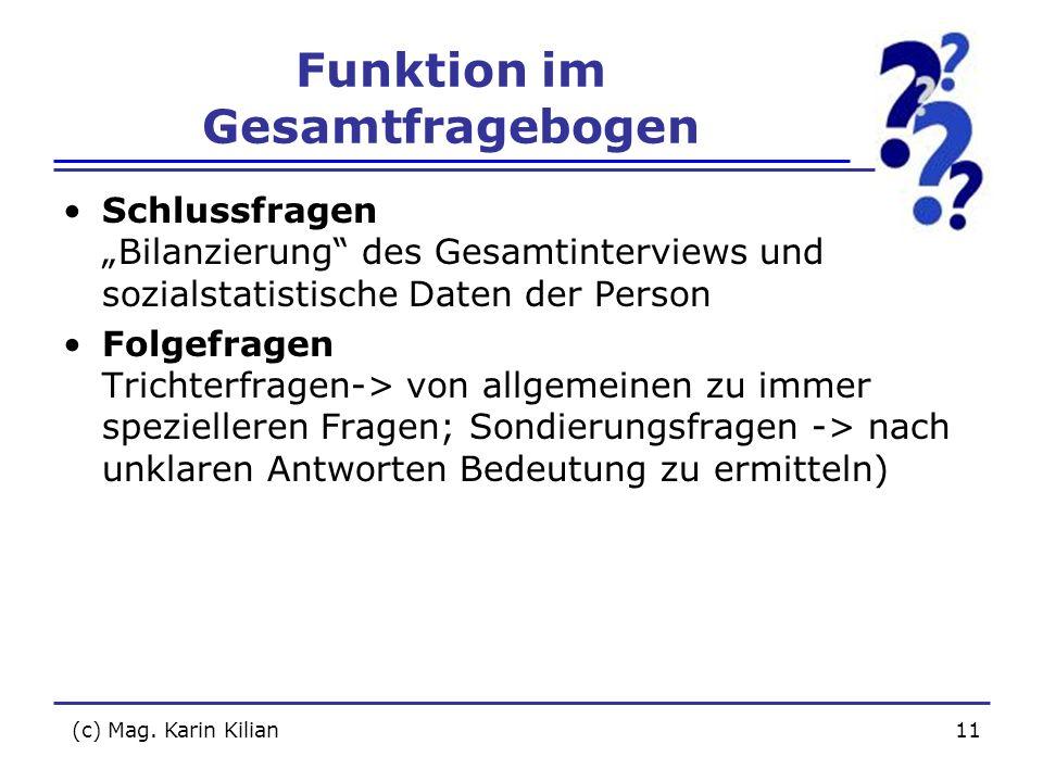 (c) Mag. Karin Kilian11 Funktion im Gesamtfragebogen Schlussfragen Bilanzierung des Gesamtinterviews und sozialstatistische Daten der Person Folgefrag