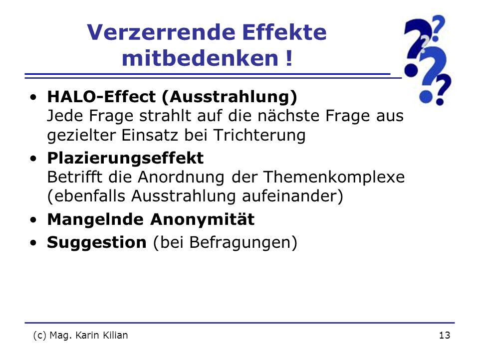 (c) Mag. Karin Kilian13 Verzerrende Effekte mitbedenken ! HALO-Effect (Ausstrahlung) Jede Frage strahlt auf die nächste Frage aus gezielter Einsatz be
