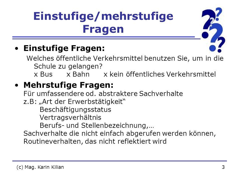 (c) Mag. Karin Kilian3 Einstufige/mehrstufige Fragen Einstufige Fragen: Welches öffentliche Verkehrsmittel benutzen Sie, um in die Schule zu gelangen?