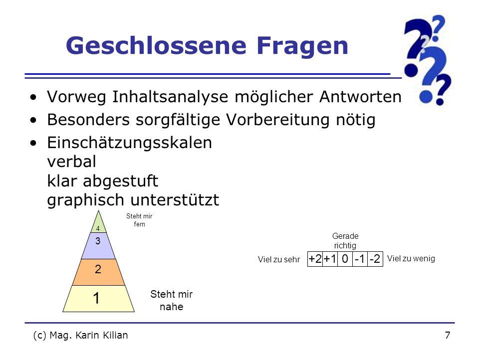 (c) Mag. Karin Kilian7 Geschlossene Fragen Vorweg Inhaltsanalyse möglicher Antworten Besonders sorgfältige Vorbereitung nötig Einschätzungsskalen verb