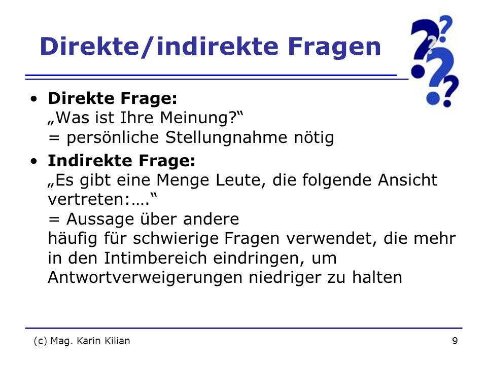 (c) Mag. Karin Kilian9 Direkte/indirekte Fragen Direkte Frage: Was ist Ihre Meinung? = persönliche Stellungnahme nötig Indirekte Frage: Es gibt eine M