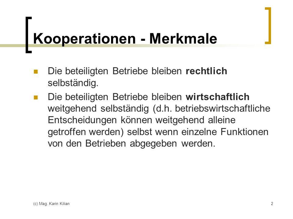(c) Mag. Karin Kilian2 Kooperationen - Merkmale Die beteiligten Betriebe bleiben rechtlich selbständig. Die beteiligten Betriebe bleiben wirtschaftlic