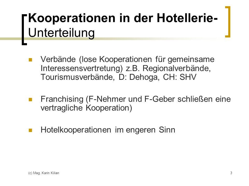 (c) Mag. Karin Kilian3 Kooperationen in der Hotellerie- Unterteilung Verbände (lose Kooperationen für gemeinsame Interessensvertretung) z.B. Regionalv