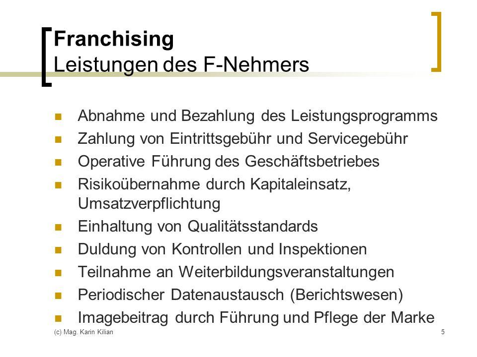 (c) Mag. Karin Kilian5 Franchising Leistungen des F-Nehmers Abnahme und Bezahlung des Leistungsprogramms Zahlung von Eintrittsgebühr und Servicegebühr