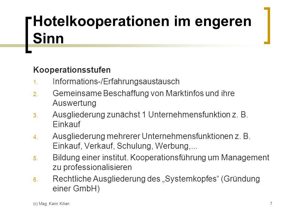 (c) Mag. Karin Kilian7 Hotelkooperationen im engeren Sinn Kooperationsstufen 1. Informations-/Erfahrungsaustausch 2. Gemeinsame Beschaffung von Markti