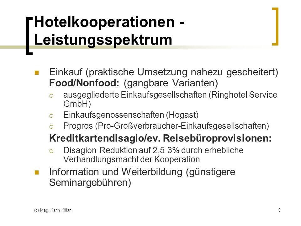 (c) Mag. Karin Kilian9 Hotelkooperationen - Leistungsspektrum Einkauf (praktische Umsetzung nahezu gescheitert) Food/Nonfood: (gangbare Varianten) aus