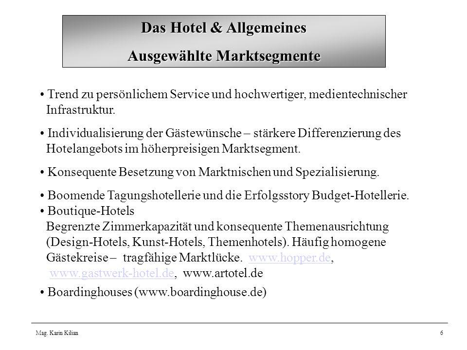 Mag. Karin Kilian6 Das Hotel & Allgemeines Ausgewählte Marktsegmente Trend zu persönlichem Service und hochwertiger, medientechnischer Infrastruktur.