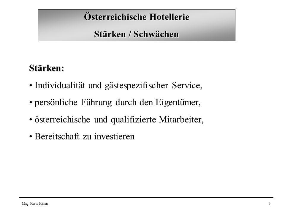 Mag. Karin Kilian9 Österreichische Hotellerie Stärken / Schwächen Stärken: Individualität und gästespezifischer Service, persönliche Führung durch den