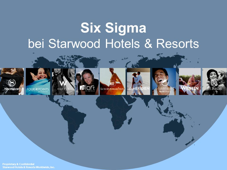 Proprietary & Confidential Starwood Hotels & Resorts Worldwide, Inc. Six Sigma bei Starwood Hotels & Resorts