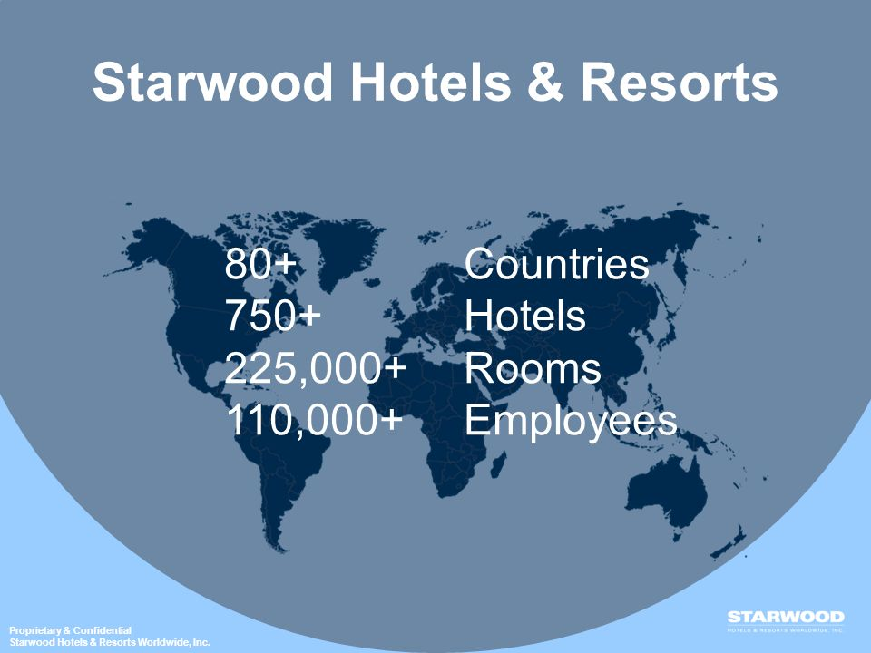 Proprietary & Confidential Starwood Hotels & Resorts Worldwide, Inc.