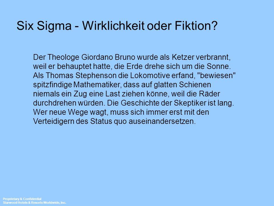 Proprietary & Confidential Starwood Hotels & Resorts Worldwide, Inc. Six Sigma - Wirklichkeit oder Fiktion? Der Theologe Giordano Bruno wurde als Ketz